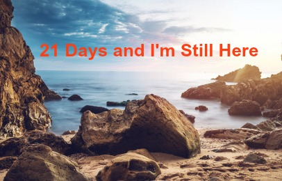 21 Days and I'm Still Here