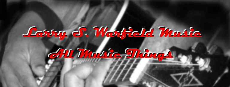 Larry S. Warfield Music w All Music Things