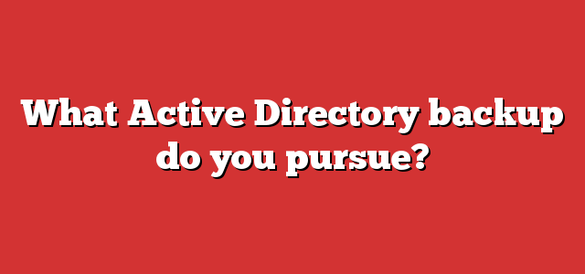 What Active Directory backup do you pursue?