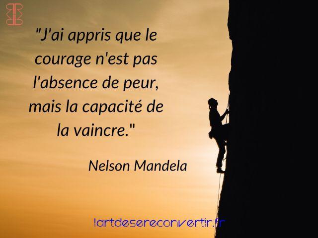 """""""J'ai appris que le courage n'est pas l'absence de peur, mais la capacité de la vaincre."""""""