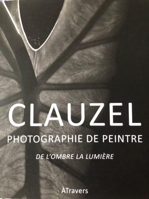 De l'ombre la lumière, Photographies de peintre, Jacques Clauzel