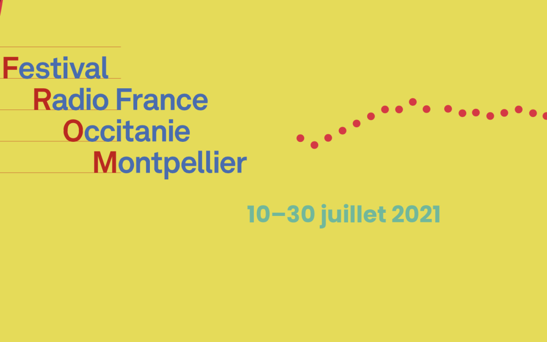 Le Festival Radio France Occitanie Montpellier vous donne rendez-vous du 10 au 30 juillet pour son édition 2021