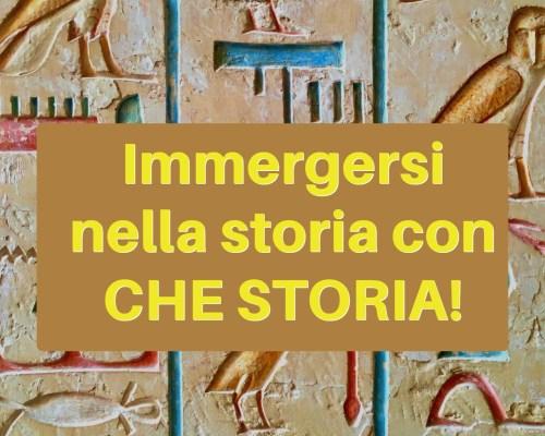 Immergersi nella storia con CHE STORIA!