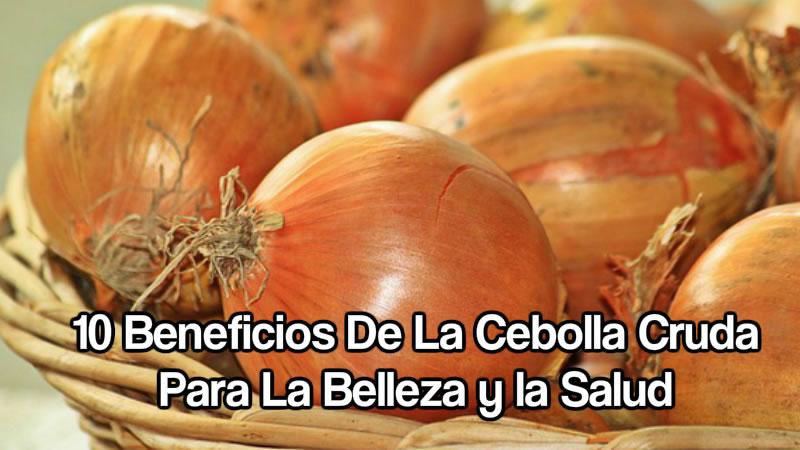 10 Beneficios De La Cebolla Cruda Para La Belleza y la Salud 2