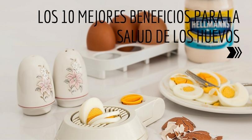Los 10 Mejores Beneficios Para La Salud De Los Huevos