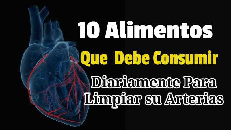10 Alimentos Que  Debe Consumir Diariamente Para Limpiar sus Arterias