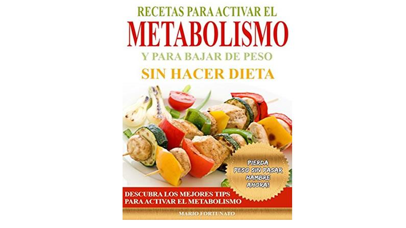 Recetas Para Activar el Metabolismo y Para Bajar de Peso sin Hacer Dieta