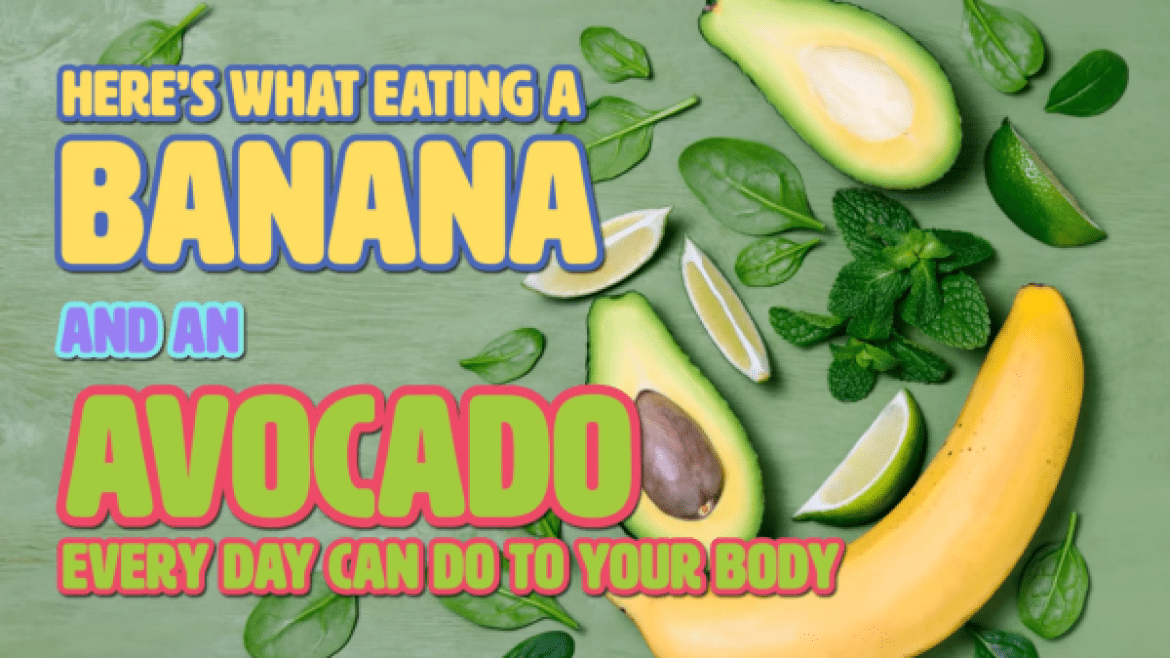 Why you should eat a banana and an avocado EVERYDAY
