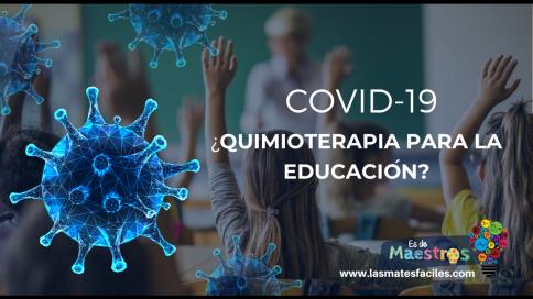 COVID-19 ¿Quimioterapia para la educación?
