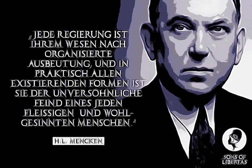 Jede Regierung ist Ihrem Wesen nach organisierte Ausbeutung und in praktisch allen existierenden Formen ist sie der unversöhnliche Feind eines jeden fleissigen und wohlgesinnten Menschen.