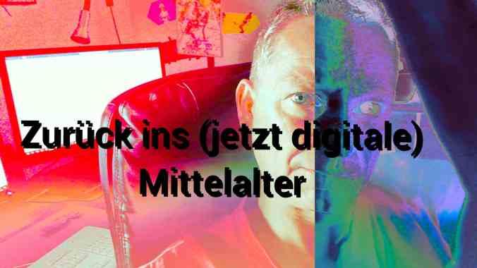Zurück ins (jetzt digitale) Mittelalter