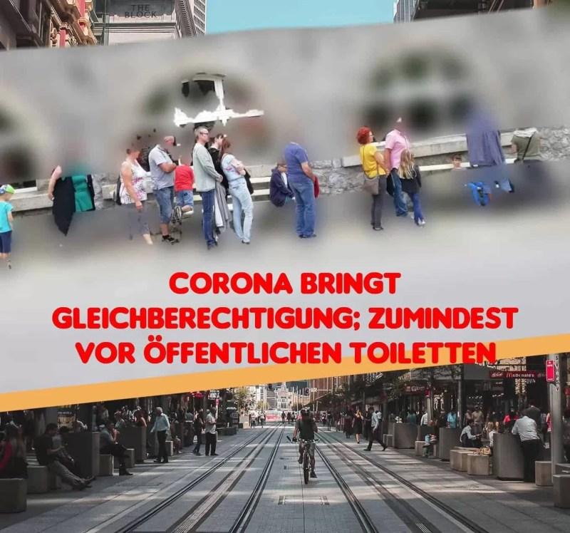Corona bringt Gleichberechtigung; zumindest vor öffentlichen Toiletten