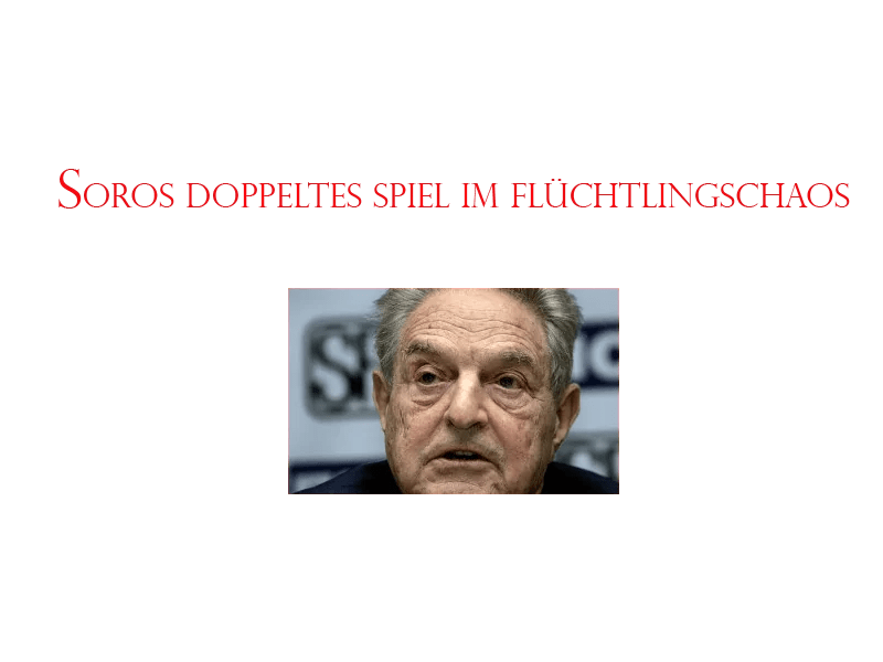 Soros doppeltes Spiel im Flüchtlingschaos