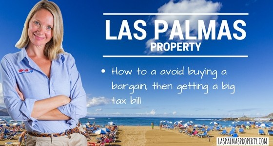 How to avoid buying a bargain Las Palmas property, then getting a big tax bill