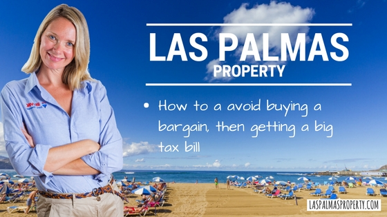 How to avoid buying a bargain Las Palmas property, then getting a big Gran Canaria tax bill