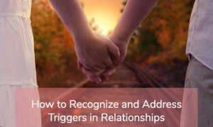 triggers in relationships