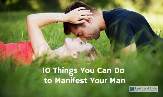 10 Things You Can Do To Manifest Your Man Last First