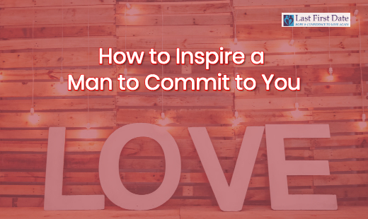 inspire a man to commit to you