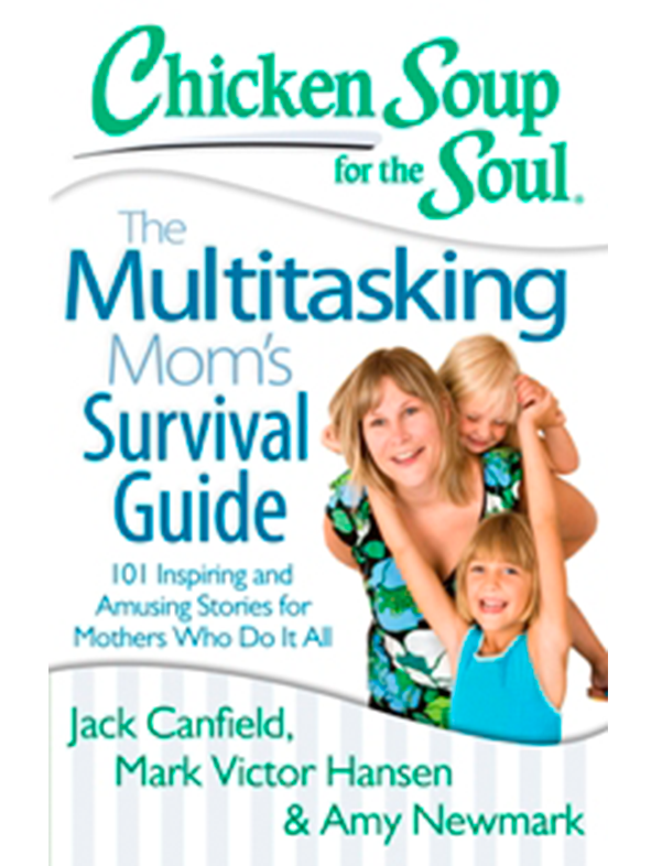 Chicken Soup for the Soul - Multitasking Mom's Survival Guide