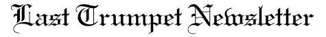 Last Trumpet Newsletter