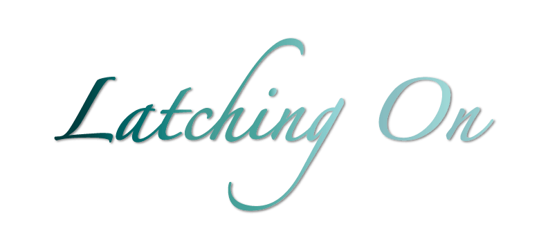 Latching On