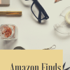 Amazon Finds for beauty, fashion, and home decor