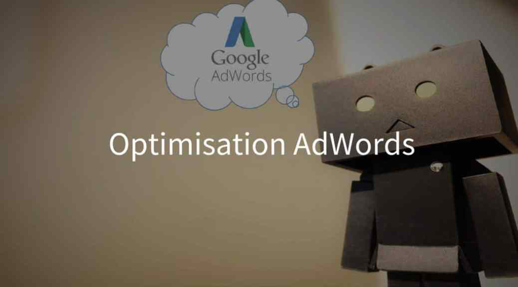 Comment optimiser ses campagnes Adwords
