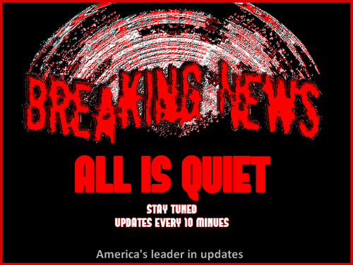 LaughItOutlet_Product_Media_Breaking News! - All is quiet - stay tuned, updates every 10 minutes