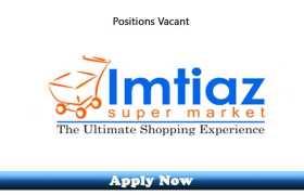 Jobs in Imtiaz Super Market Islamabad 2020 Apply Now
