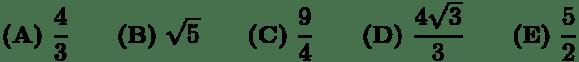 $textbf{(A)} frac{4}{3} qquadtextbf{(B)} sqrt{5} qquadtextbf{(C)} frac{9}{4} qquadtextbf{(D)} frac{4sqrt{3}}{3} qquadtextbf{(E)} frac{5}{2}$