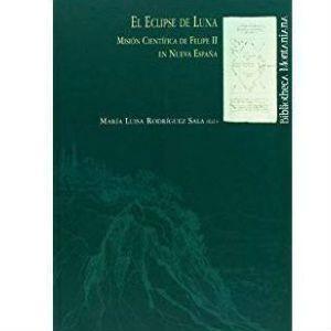 Eclipse de Luna. Misión científica de Felipe II a Nueva España