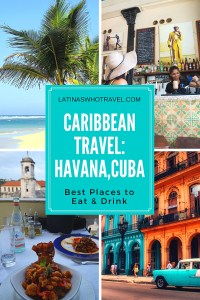 Caribbean Travel: Best Places to Eat and Drink in Havana Cuba   LatinasWhoTravel.com