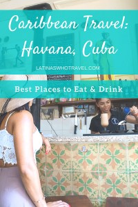 Caribbean Travel: Best Places to Eat and Drink in Havana Cuba | LatinasWhoTravel.com