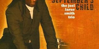 The Joel LaRue Smith Trio - September's Child