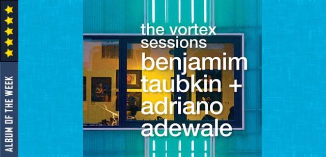 Benjamim Taubkin + Adriano Adewale - The Vortex Sessions