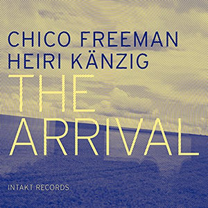 The Arrival - Chico Freeman - Heiri Kaenzig