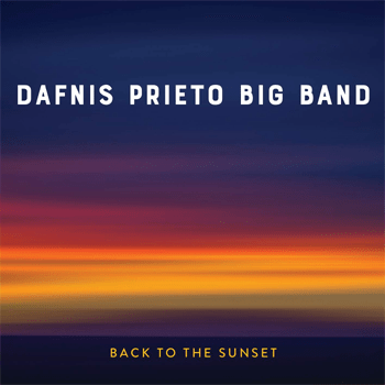Dafnis Prieto Big Band - Back To The Sunset