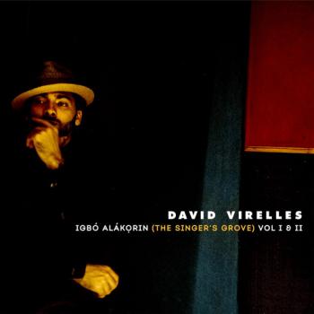 David Virelles: Igbó Alákorin The Singer's Grove Vol. I & II