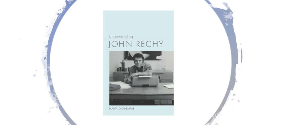 "Book cover of ""Understanding Johny Rechy"": includes a black and white photo of Johny Rechy sitting at a desk with a typewriter facing the photographer"