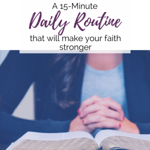 The 15 Minute Daily Routine That Will Make Your Faith Stronger