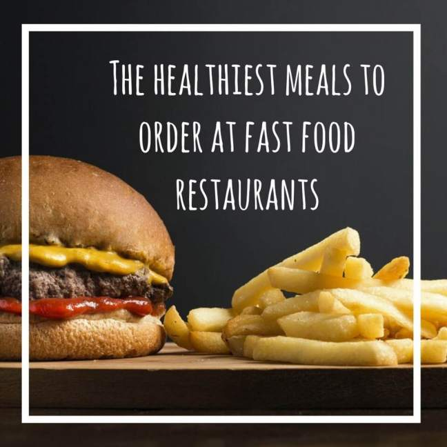 The healthiest food to order in fast food restaurants