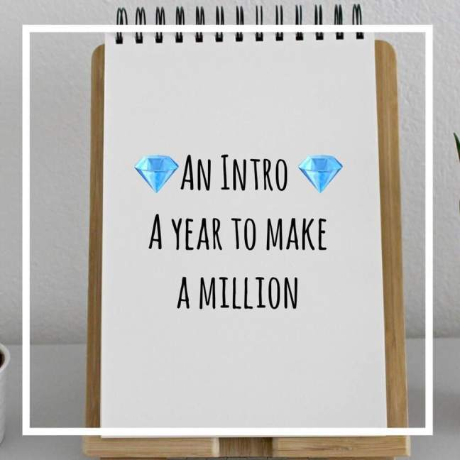 An Intro || A year to make a million