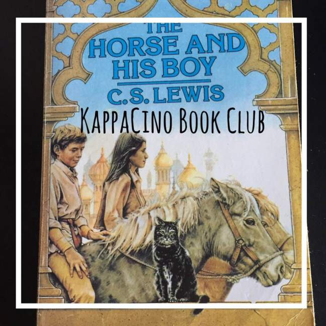 Kappacino book club || The Horse and his Boy || CS Lewis
