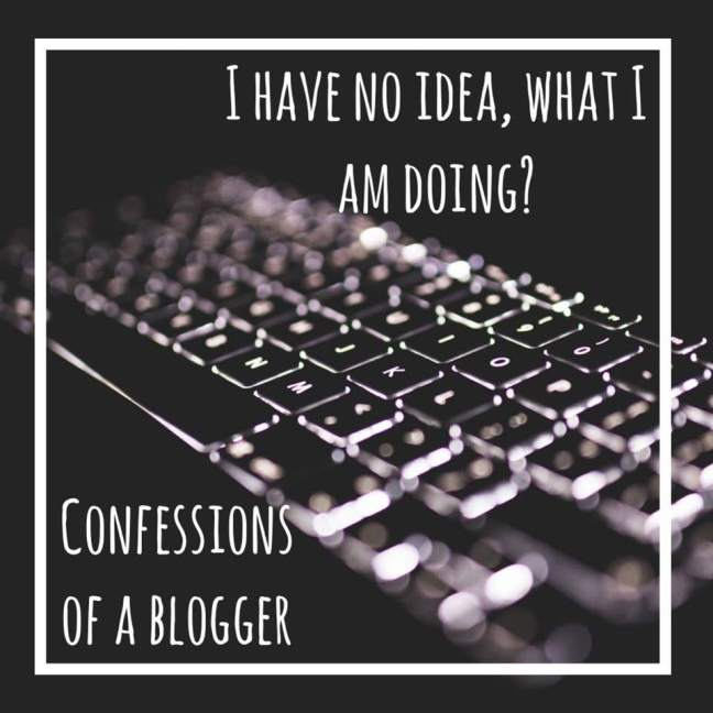 i have no idea, what am I doing? \\ Confessions of a blogger