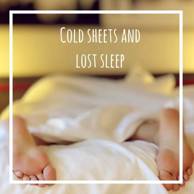 cold sheets and lost sleep