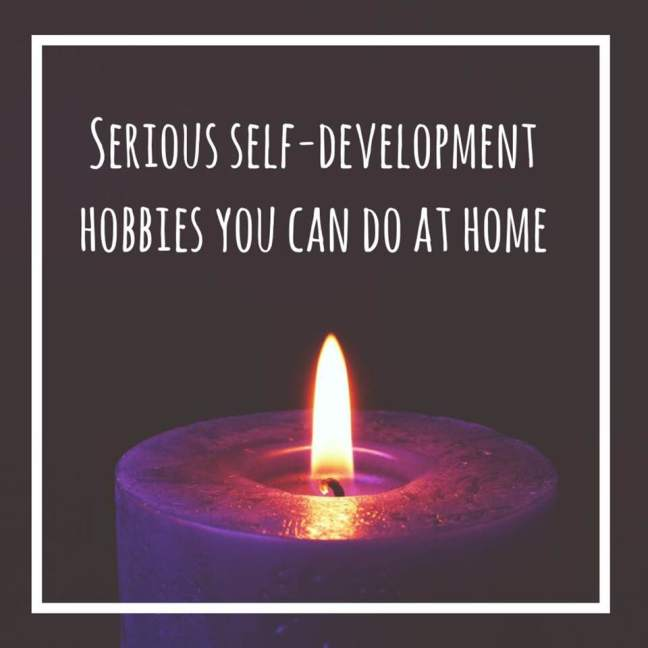 serious self-development hobbies you can do at home