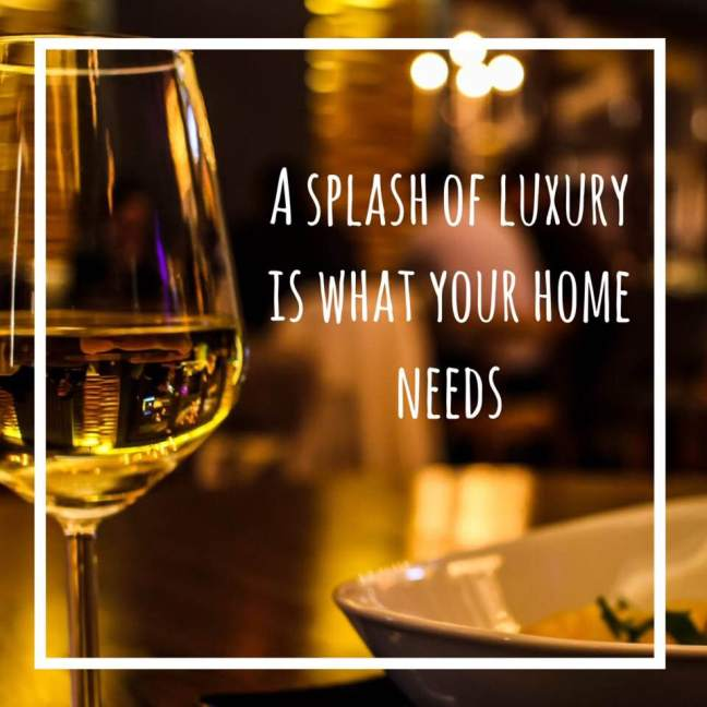 a splash of luxury is what your home needs