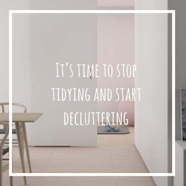 it's time to stop tidying and start decluttering