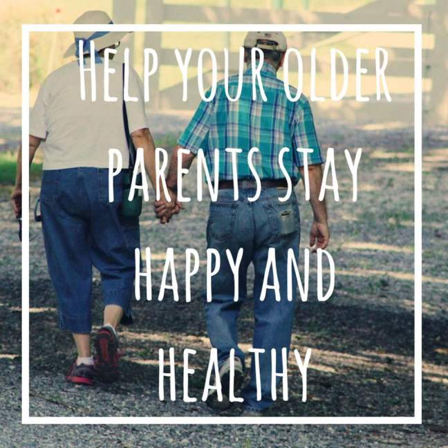 Help Your Older Parents Stay Happy and Healthy