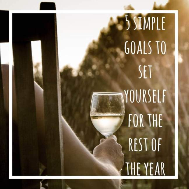 5 simple goals to set yourself for the rest of the year